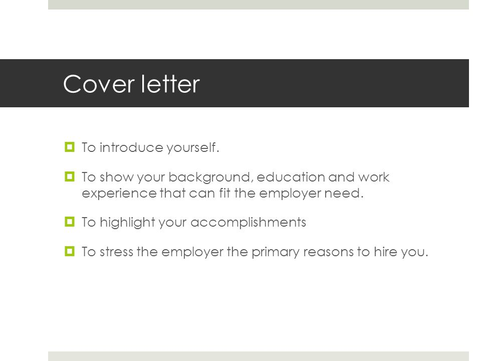 Cover letter To introduce yourself.