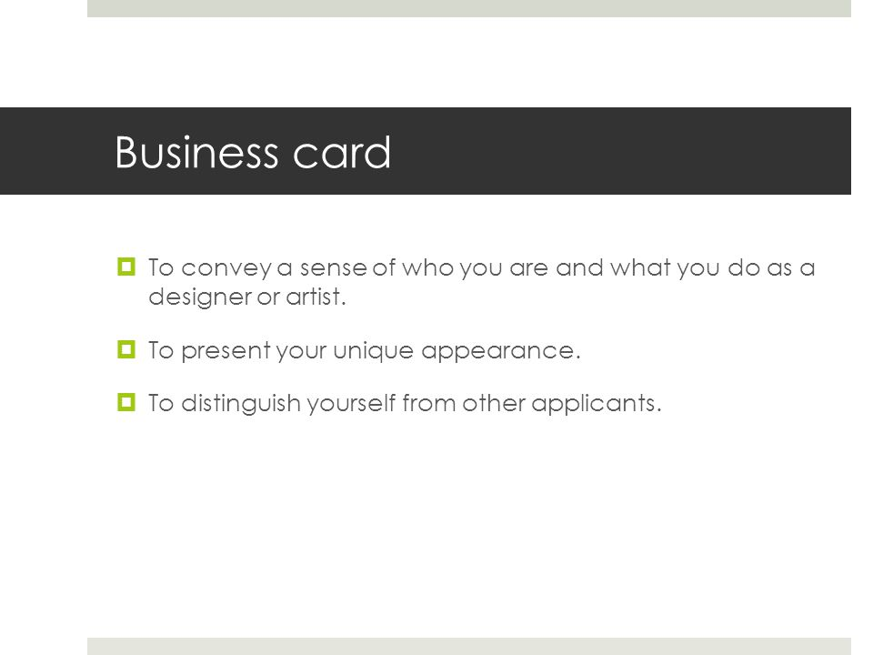 Business card To convey a sense of who you are and what you do as a designer or artist. To present your unique appearance.
