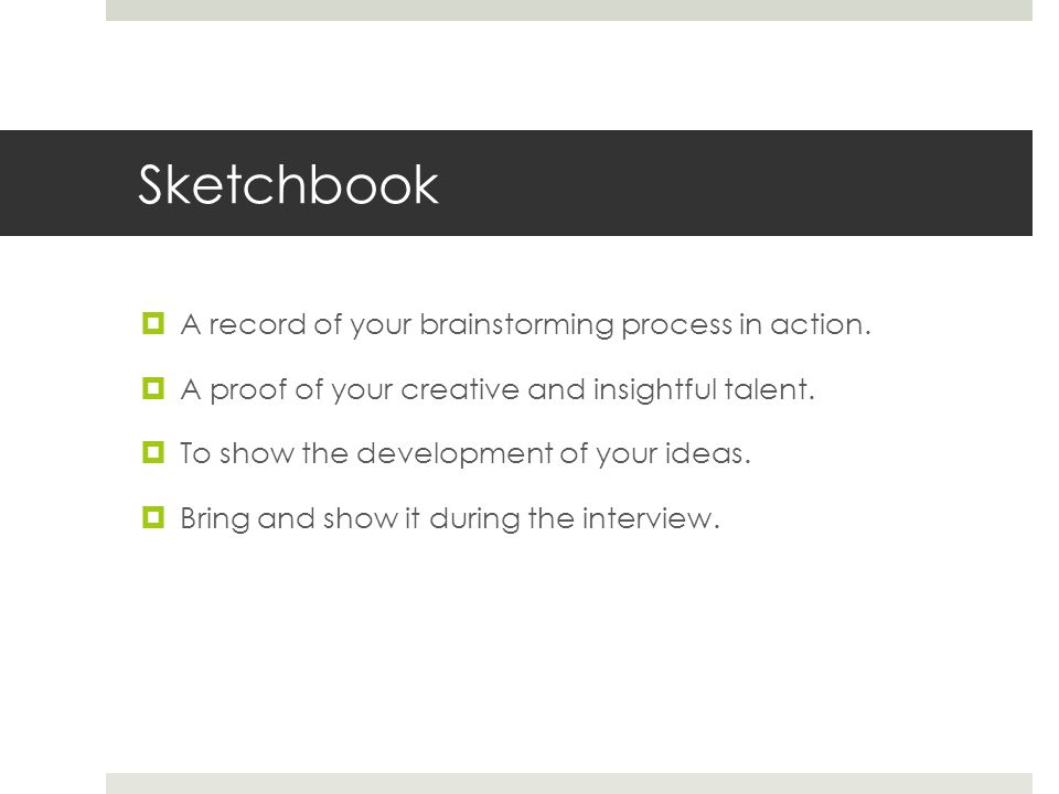 Sketchbook A record of your brainstorming process in action.