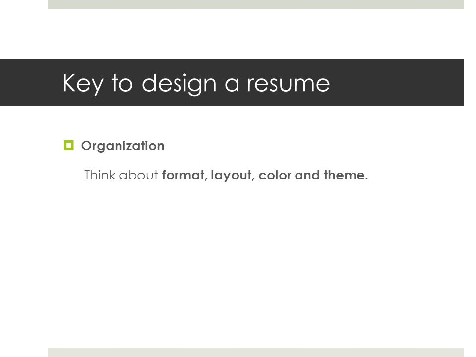 Key to design a resume Organization