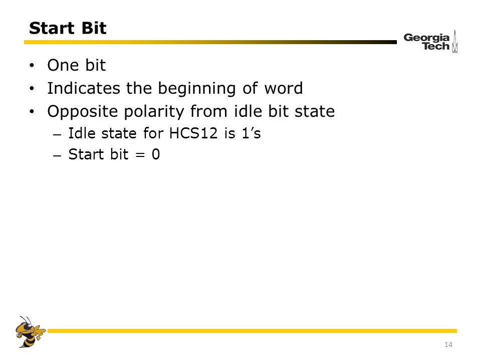 Start Bit One bit Indicates the beginning of word