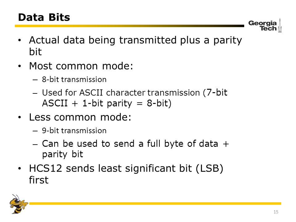 Data Bits Actual data being transmitted plus a parity bit