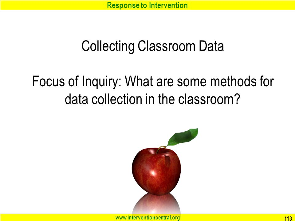 Collecting Classroom Data Focus of Inquiry: What are some methods for data collection in the classroom