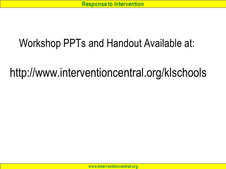 Workshop PPTs and Handout Available at: http://www.interventioncentral.org/klschools