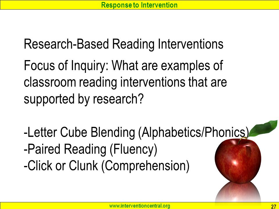 Research-Based Reading Interventions Focus of Inquiry: What are examples of classroom reading interventions that are supported by research.