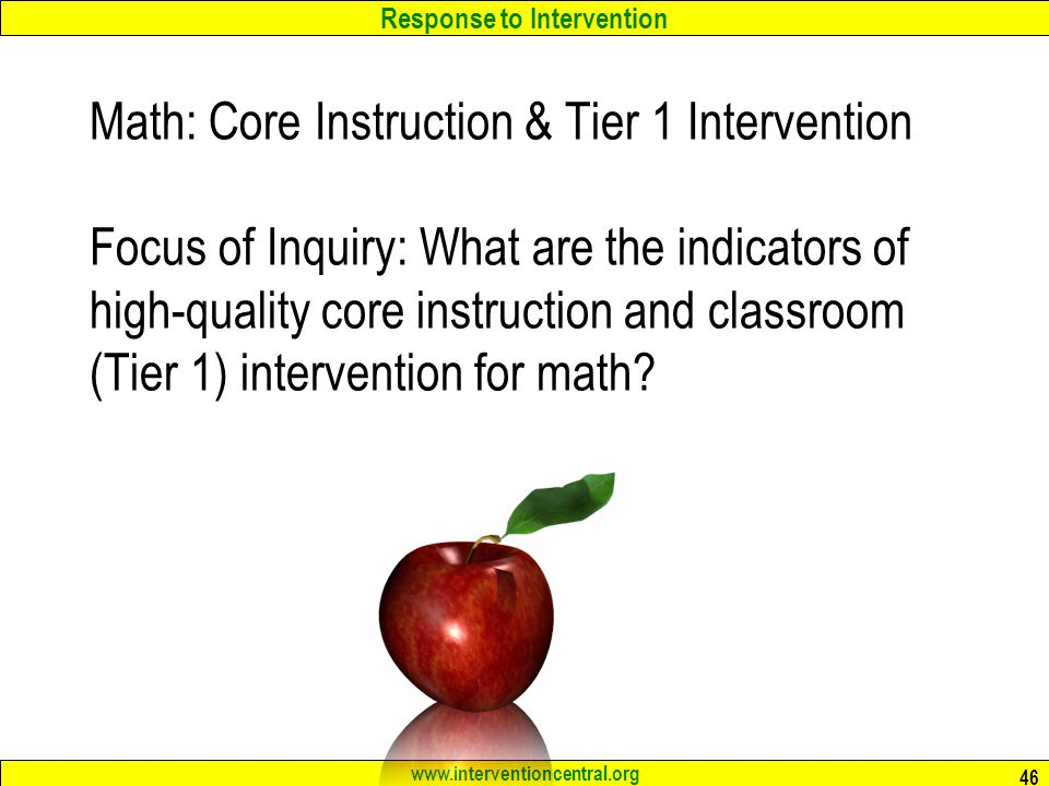Math: Core Instruction & Tier 1 Intervention Focus of Inquiry: What are the indicators of high-quality core instruction and classroom (Tier 1) intervention for math