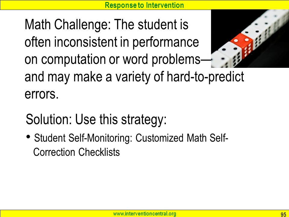 Math Challenge: The student is often inconsistent in performance on computation or word problems— and may make a variety of hard-to-predict errors.