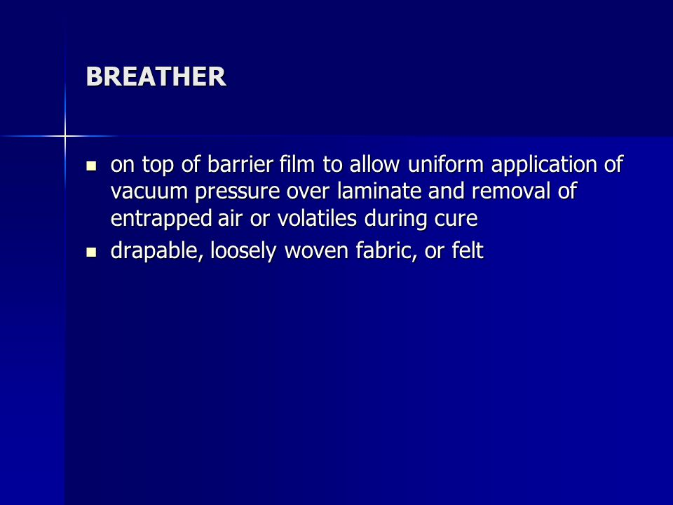 BREATHER on top of barrier film to allow uniform application of vacuum pressure over laminate and removal of entrapped air or volatiles during cure.