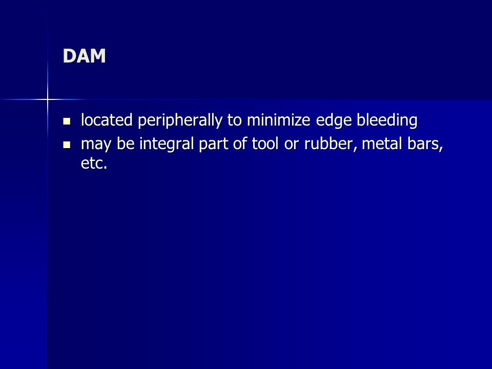DAM located peripherally to minimize edge bleeding