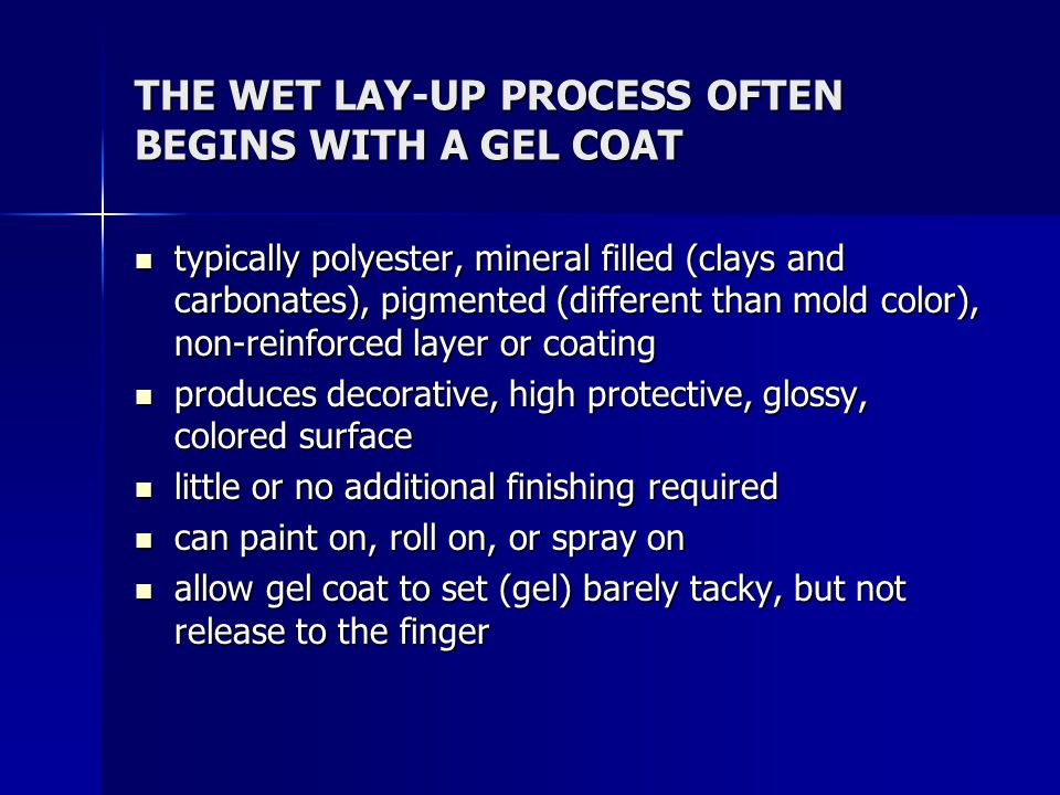 THE WET LAY-UP PROCESS OFTEN BEGINS WITH A GEL COAT