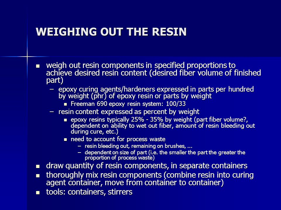 WEIGHING OUT THE RESIN weigh out resin components in specified proportions to achieve desired resin content (desired fiber volume of finished part)