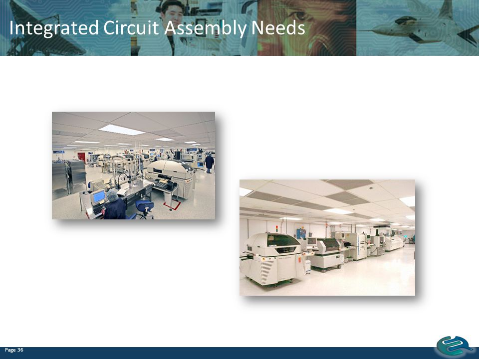 Integrated Circuit Assembly Needs