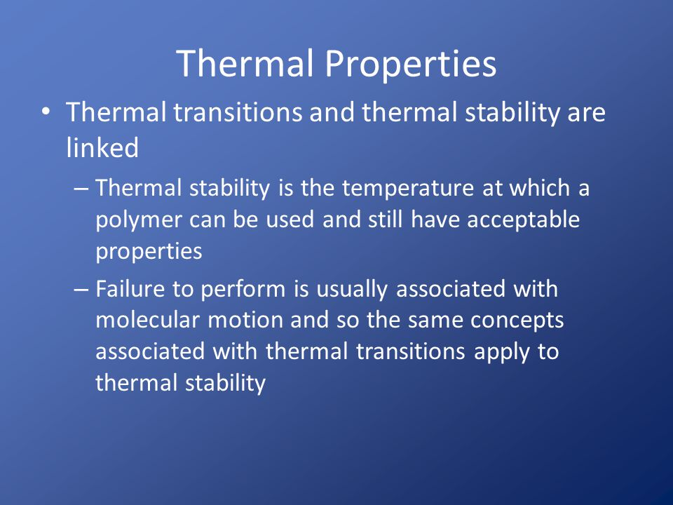 Thermal Properties Thermal transitions and thermal stability are linked.