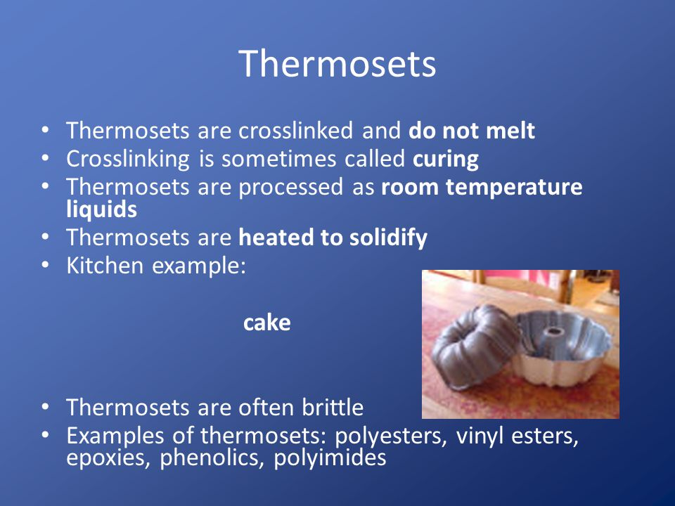 Thermosets Thermosets are crosslinked and do not melt