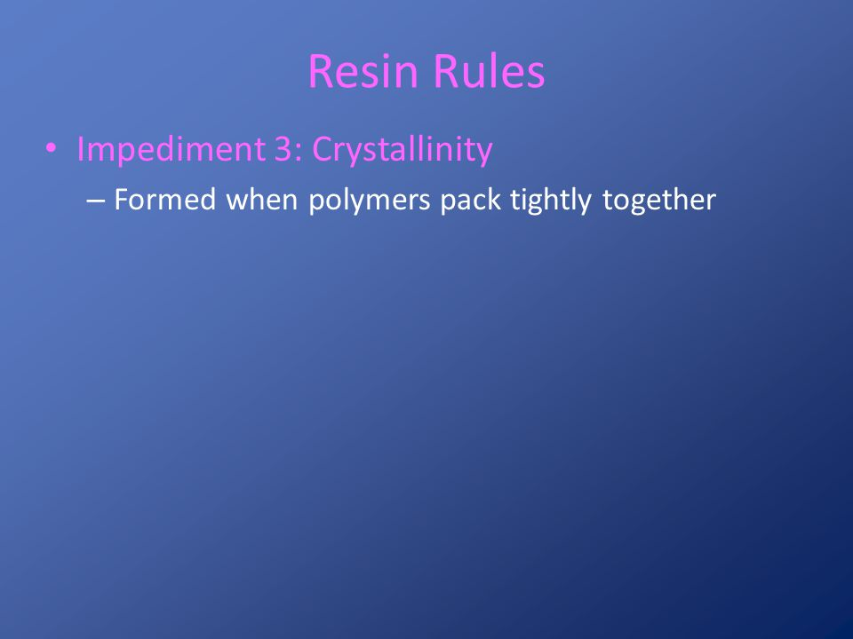 Resin Rules Impediment 3: Crystallinity