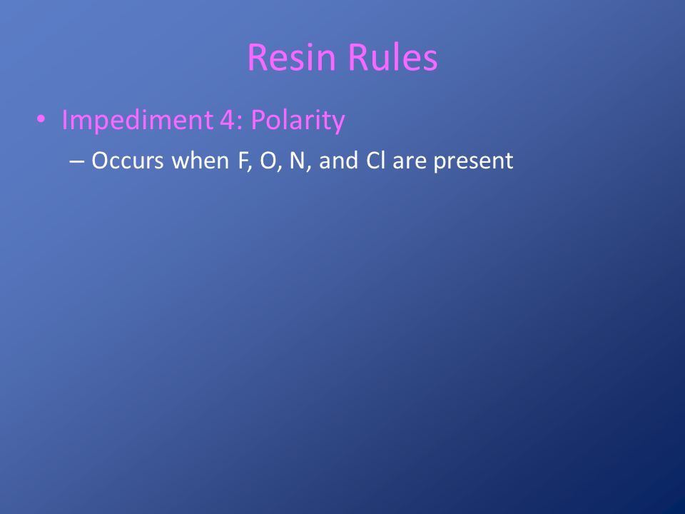 Resin Rules Impediment 4: Polarity