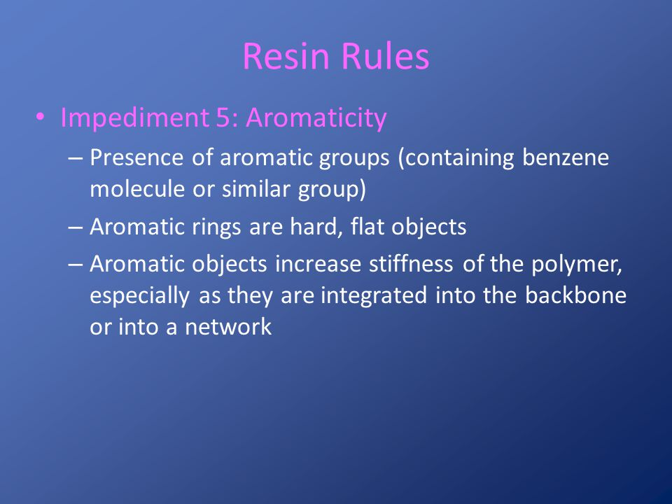 Resin Rules Impediment 5: Aromaticity