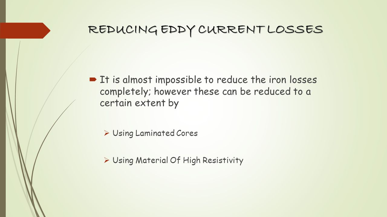 REDUCING EDDY CURRENT LOSSES