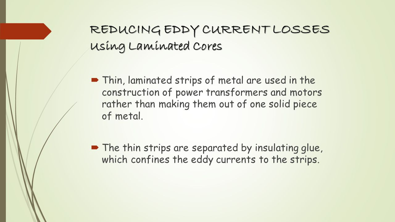 REDUCING EDDY CURRENT LOSSES Using Laminated Cores