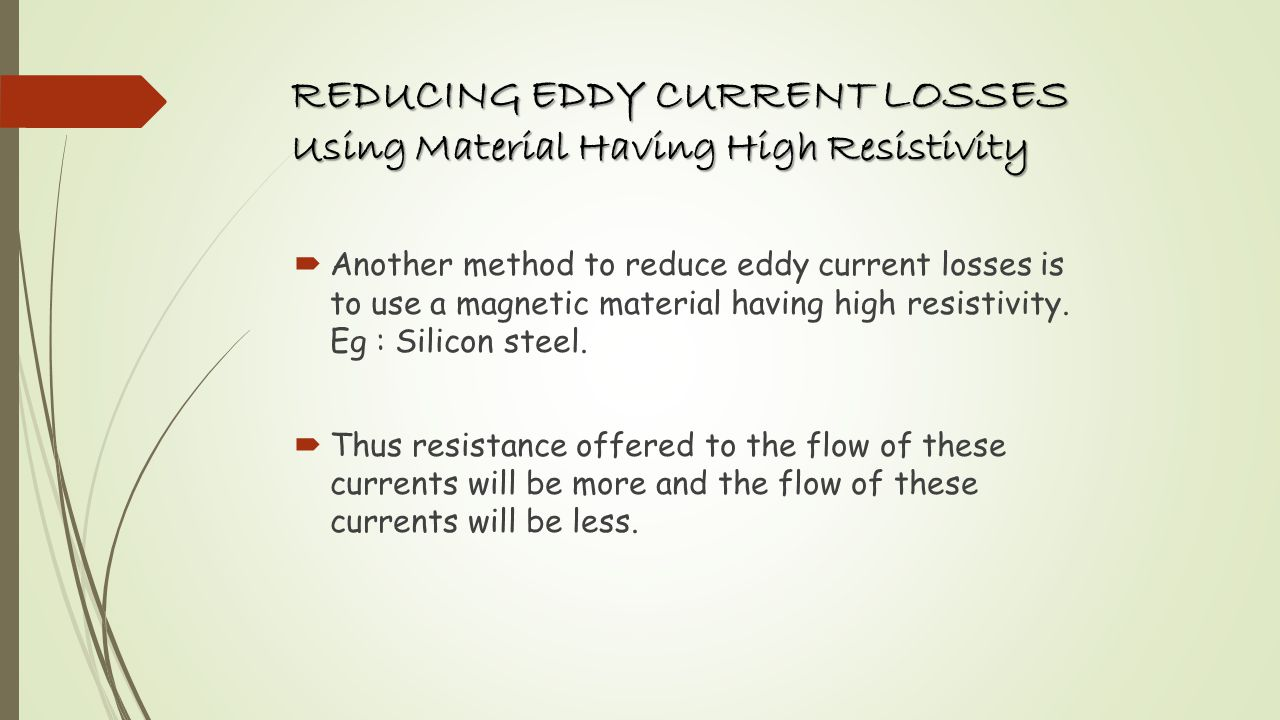 REDUCING EDDY CURRENT LOSSES Using Material Having High Resistivity
