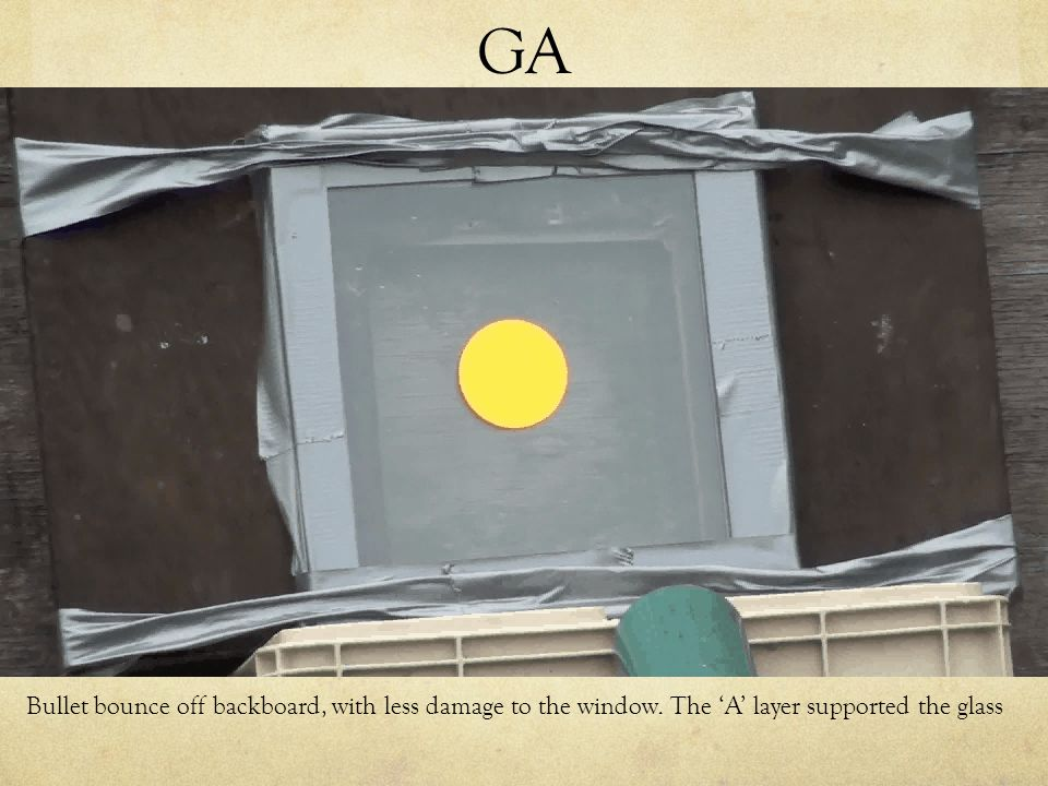 GA Bullet bounce off backboard, with less damage to the window. The 'A' layer supported the glass