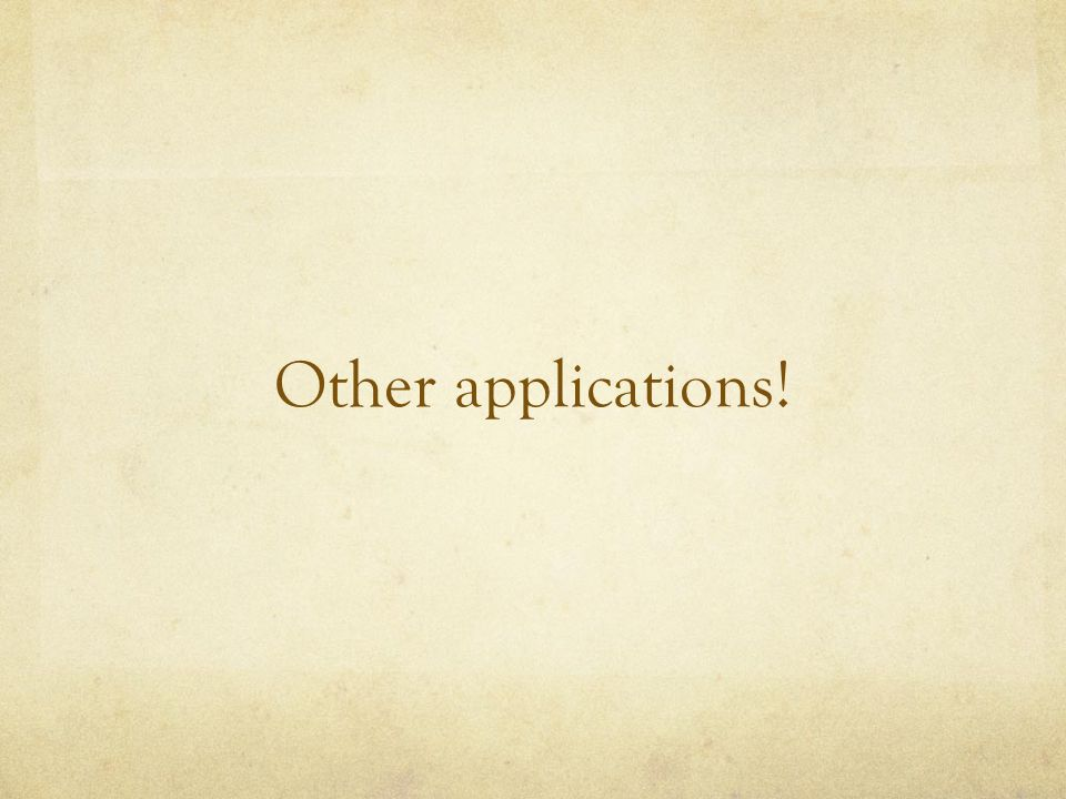 Other applications!