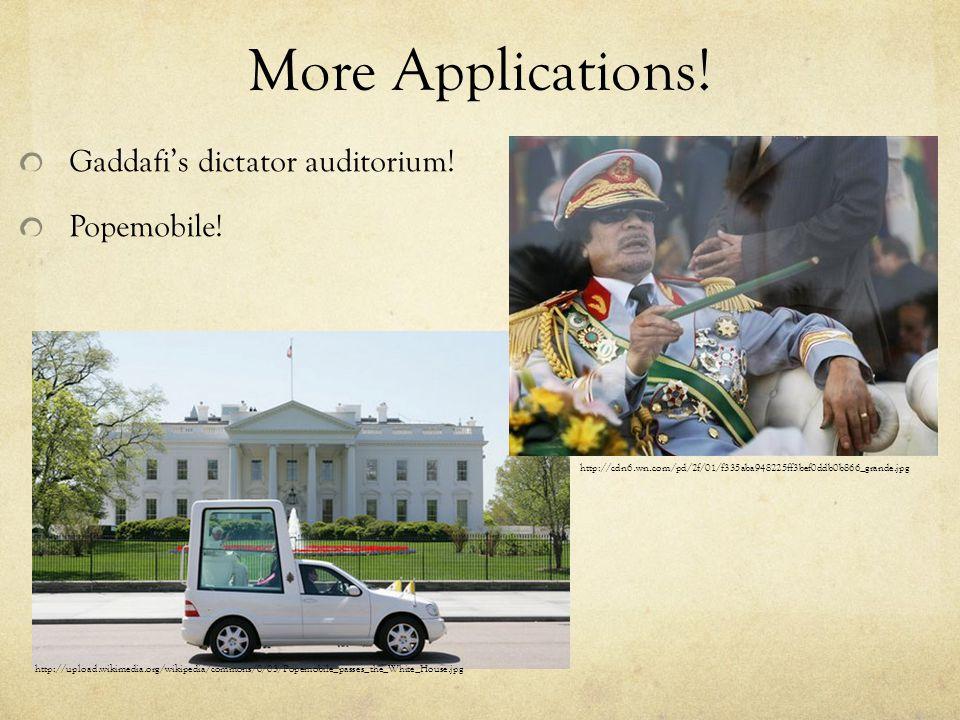 More Applications! Gaddafi's dictator auditorium! Popemobile!