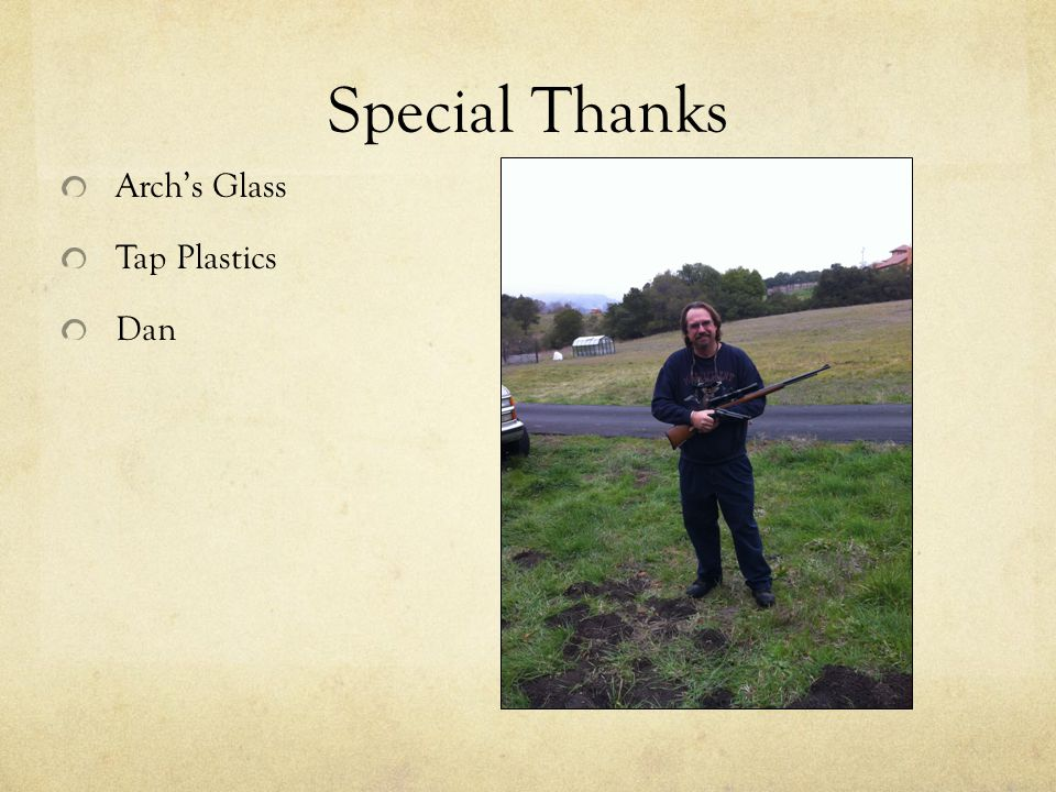 Special Thanks Arch's Glass Tap Plastics Dan
