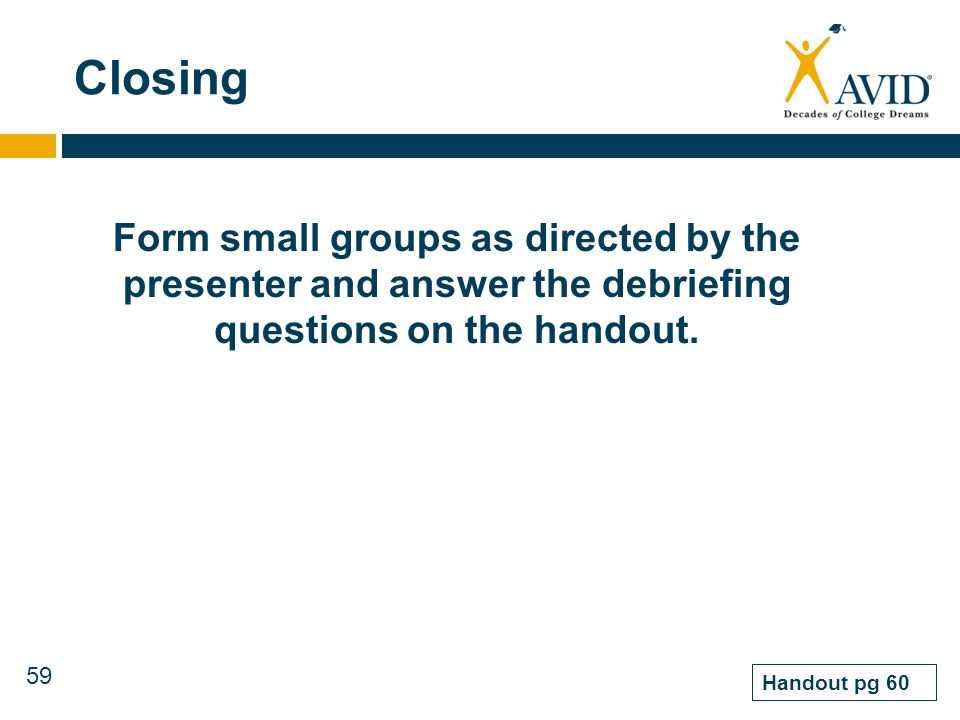 Closing Form small groups as directed by the presenter and answer the debriefing questions on the handout.