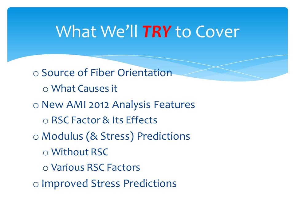 What We'll TRY to Cover Source of Fiber Orientation