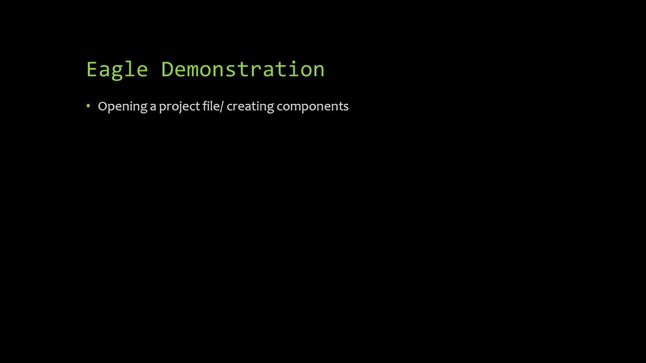 Eagle Demonstration Opening a project file/ creating components