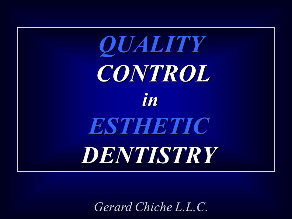 QUALITY CONTROL in ESTHETIC DENTISTRY.