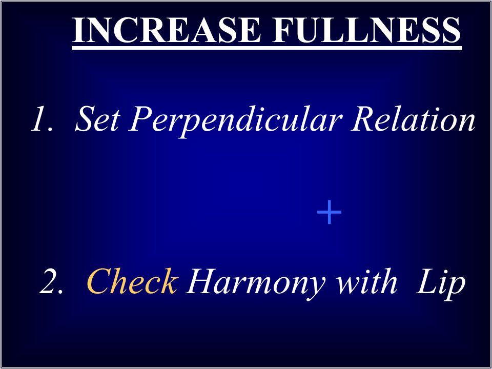 INCREASE FULLNESS 1. Set Perpendicular Relation +. 2