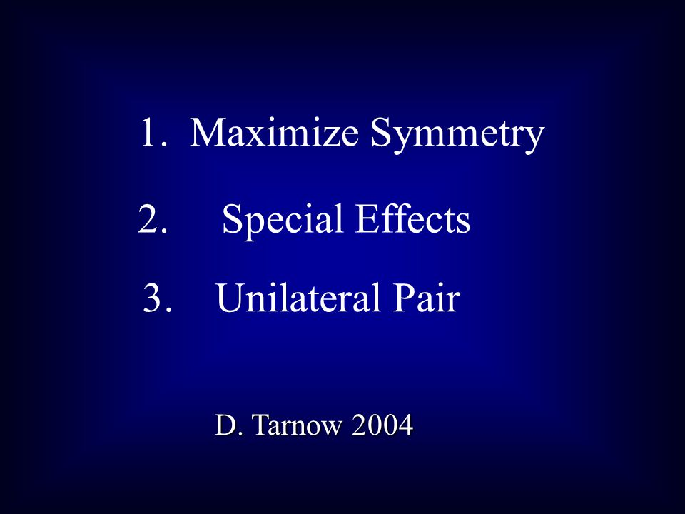 1. Maximize Symmetry 2. Special Effects 3. Unilateral Pair