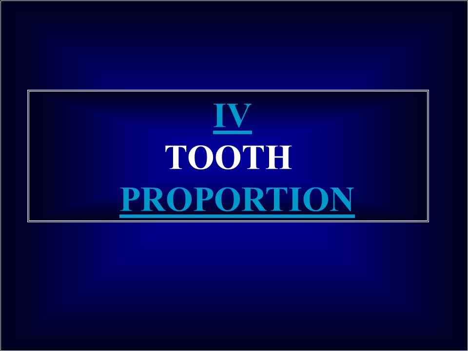 IV TOOTH PROPORTION