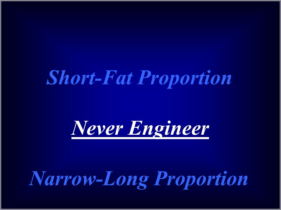 Short-Fat Proportion Never Engineer Narrow-Long Proportion
