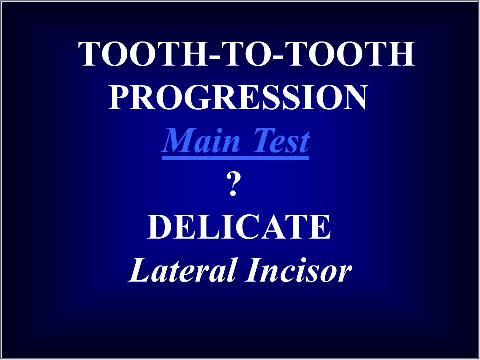 TOOTH-TO-TOOTH PROGRESSION Main Test DELICATE Lateral Incisor