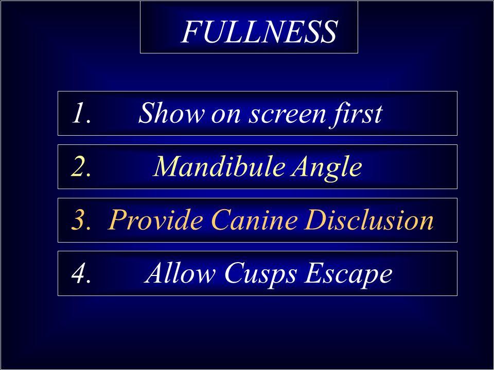 FULLNESS 1. Show on screen first 2. Mandibule Angle