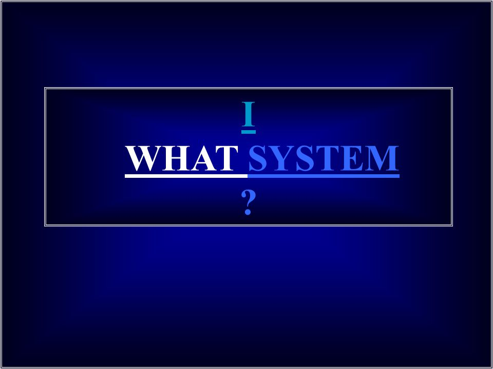 I WHAT SYSTEM