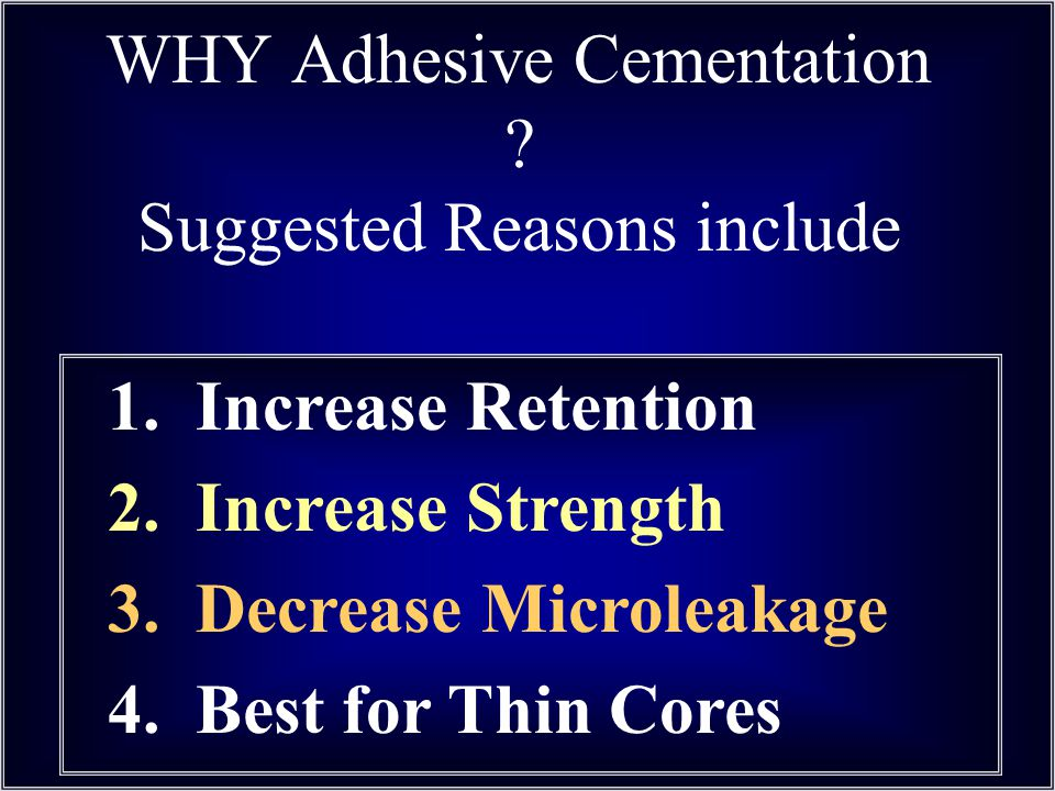 WHY Adhesive Cementation Suggested Reasons include