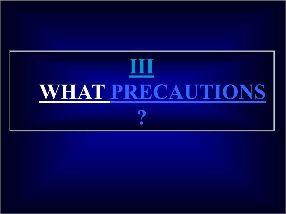 III WHAT PRECAUTIONS