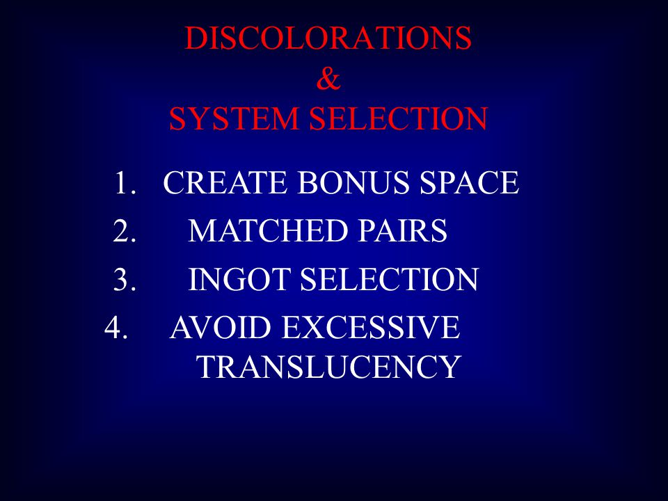 DISCOLORATIONS & SYSTEM SELECTION. 1. CREATE BONUS SPACE. 2. MATCHED PAIRS. 3. INGOT SELECTION.