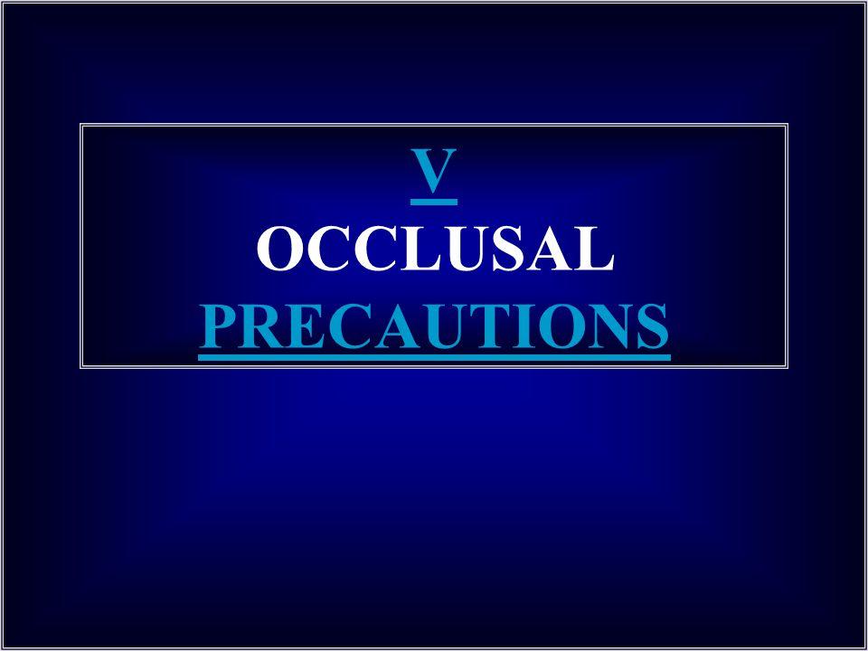 V OCCLUSAL PRECAUTIONS