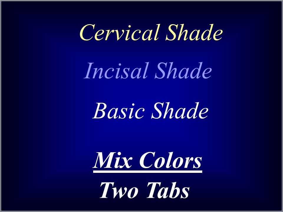 Cervical Shade Incisal Shade Basic Shade Mix Colors Two Tabs