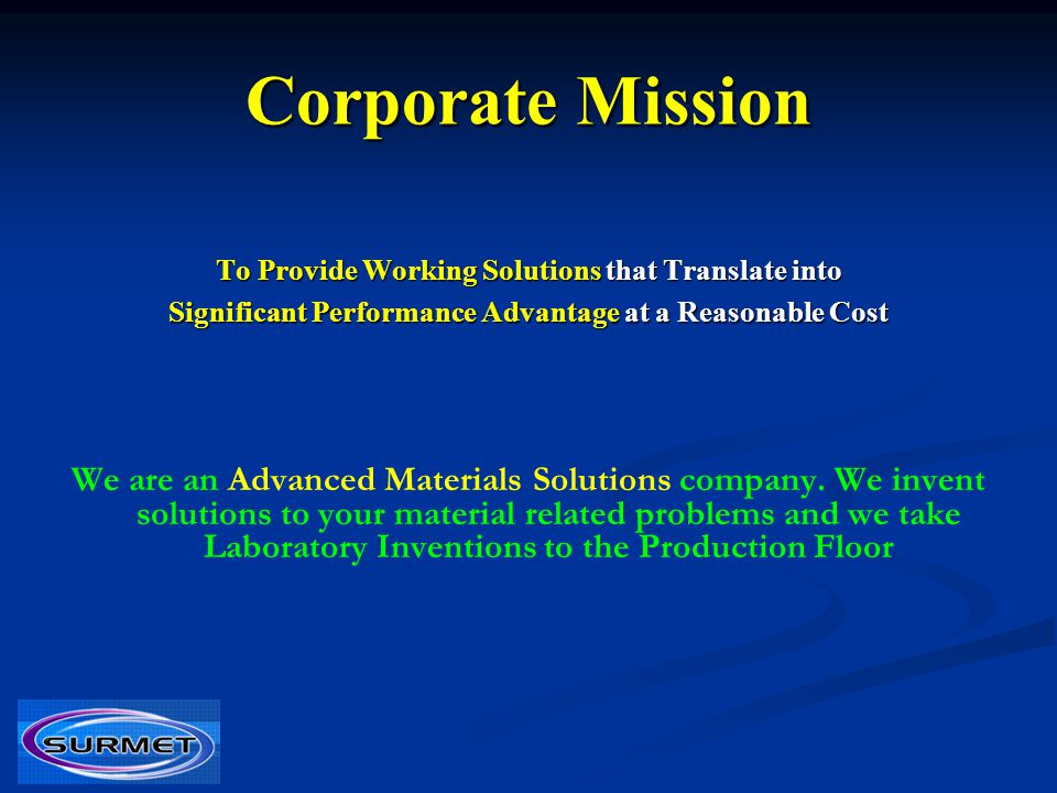 Corporate Mission To Provide Working Solutions that Translate into. Significant Performance Advantage at a Reasonable Cost.