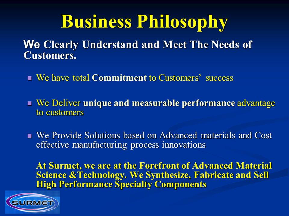 Business Philosophy We Clearly Understand and Meet The Needs of Customers. We have total Commitment to Customers' success.