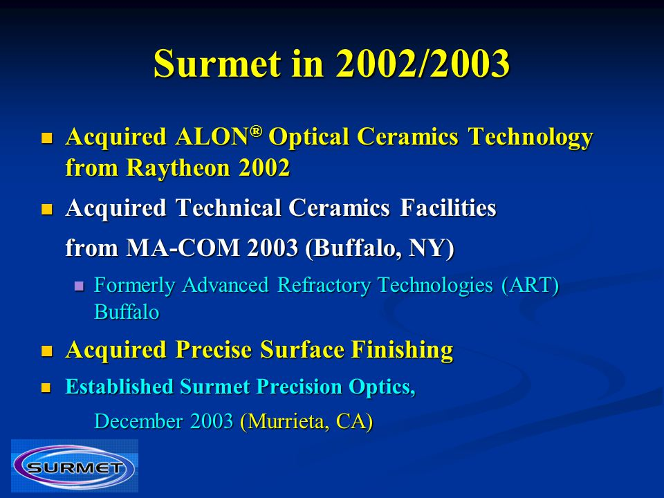 Surmet in 2002/2003 Acquired ALON® Optical Ceramics Technology from Raytheon Acquired Technical Ceramics Facilities.