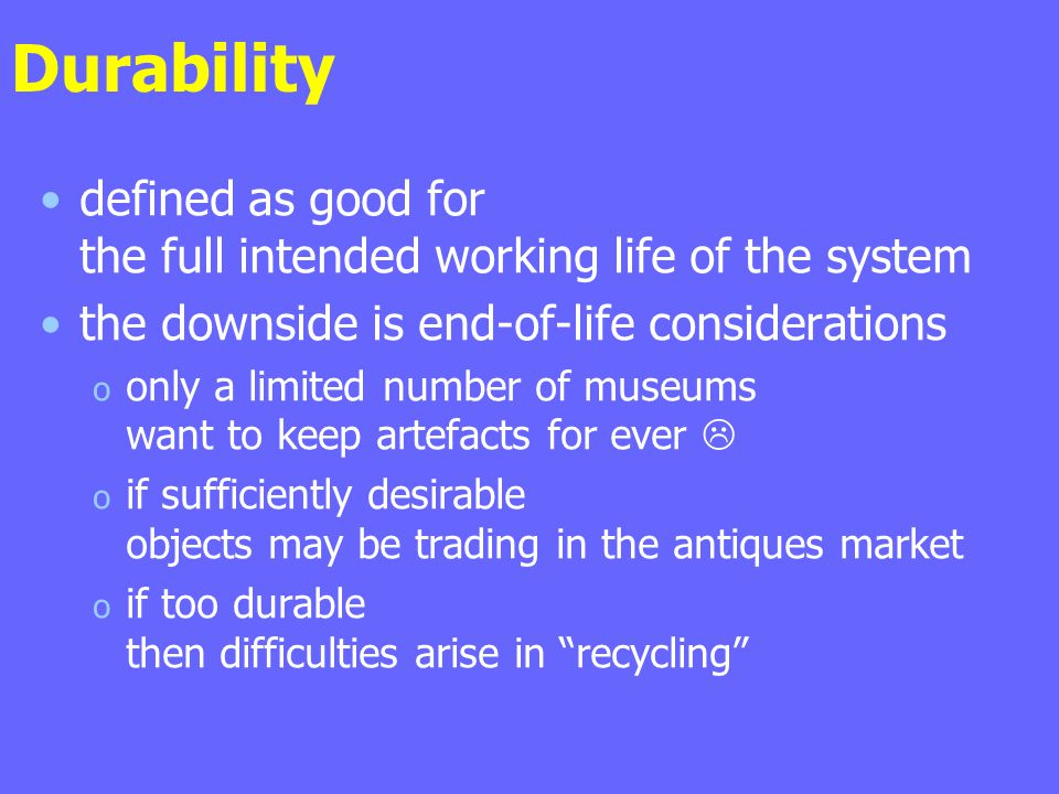 Durability defined as good for the full intended working life of the system. the downside is end-of-life considerations.