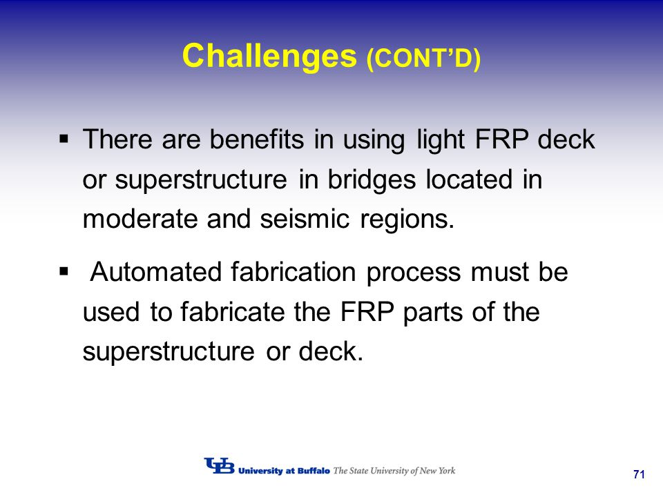 Challenges (CONT'D) There are benefits in using light FRP deck or superstructure in bridges located in moderate and seismic regions.