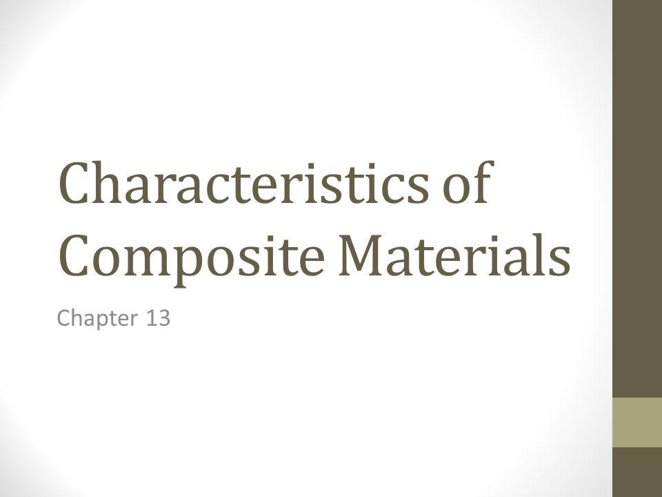 Characteristics of Composite Materials